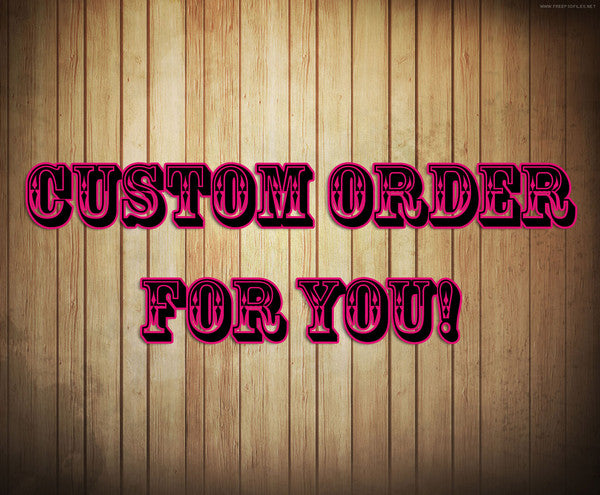 Custom Order for Taria Cordero