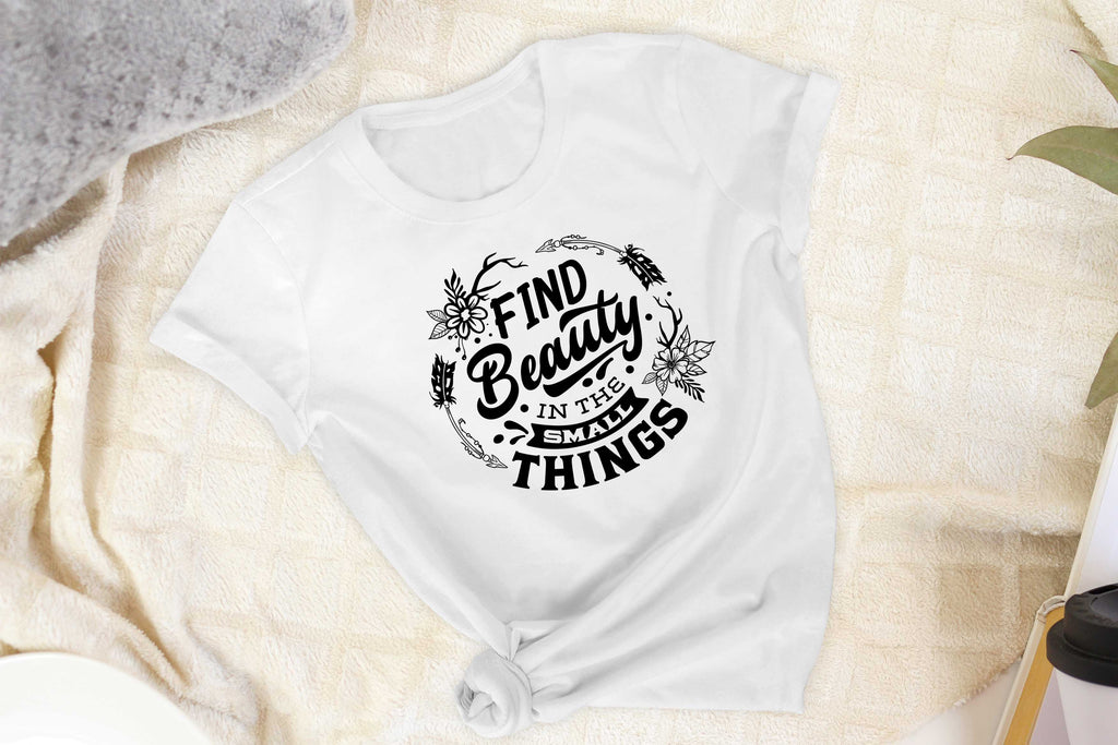 Find Beauty In the Small Things - T-Shirt