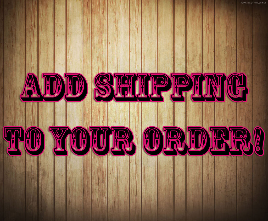 Add Shipping to Your Order!