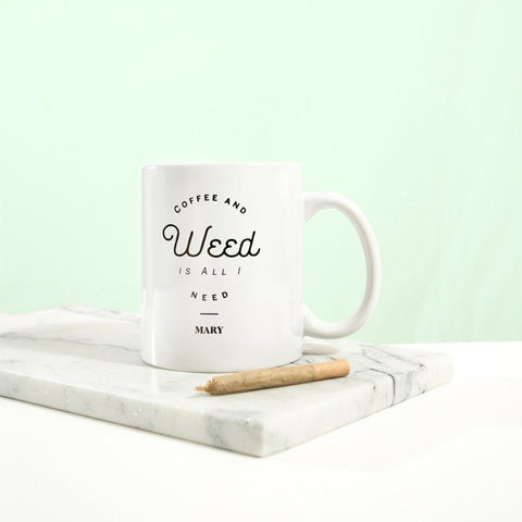 """Coffee and Weed Is All I Need"" Mug - The MARY Marketplace"