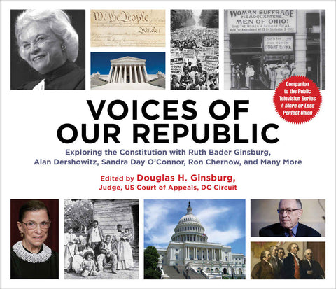 Voices of Our Republic: Exploring the Constitution with Ruth Bader Ginsburg, Alan Dershowitz, Sandra Day O'Connor, Ron Chernow, and Many More