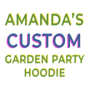 AMANDA'S CUSTOM GARDEN PARTY HOODIE