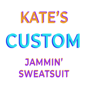 KATE'S CUSTOM JAMMIN' SWEATSUIT