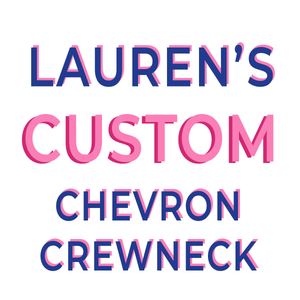 LAUREN'S CUSTOM CHEVRON CREWNECK