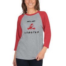 Load image into Gallery viewer, He's Her Lobster 3/4 sleeve raglan shirt