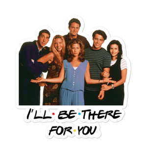 I'll Be There For You & Cast Bubble-free stickers