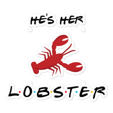 Load image into Gallery viewer, He's Her Lobster Bubble-free stickers
