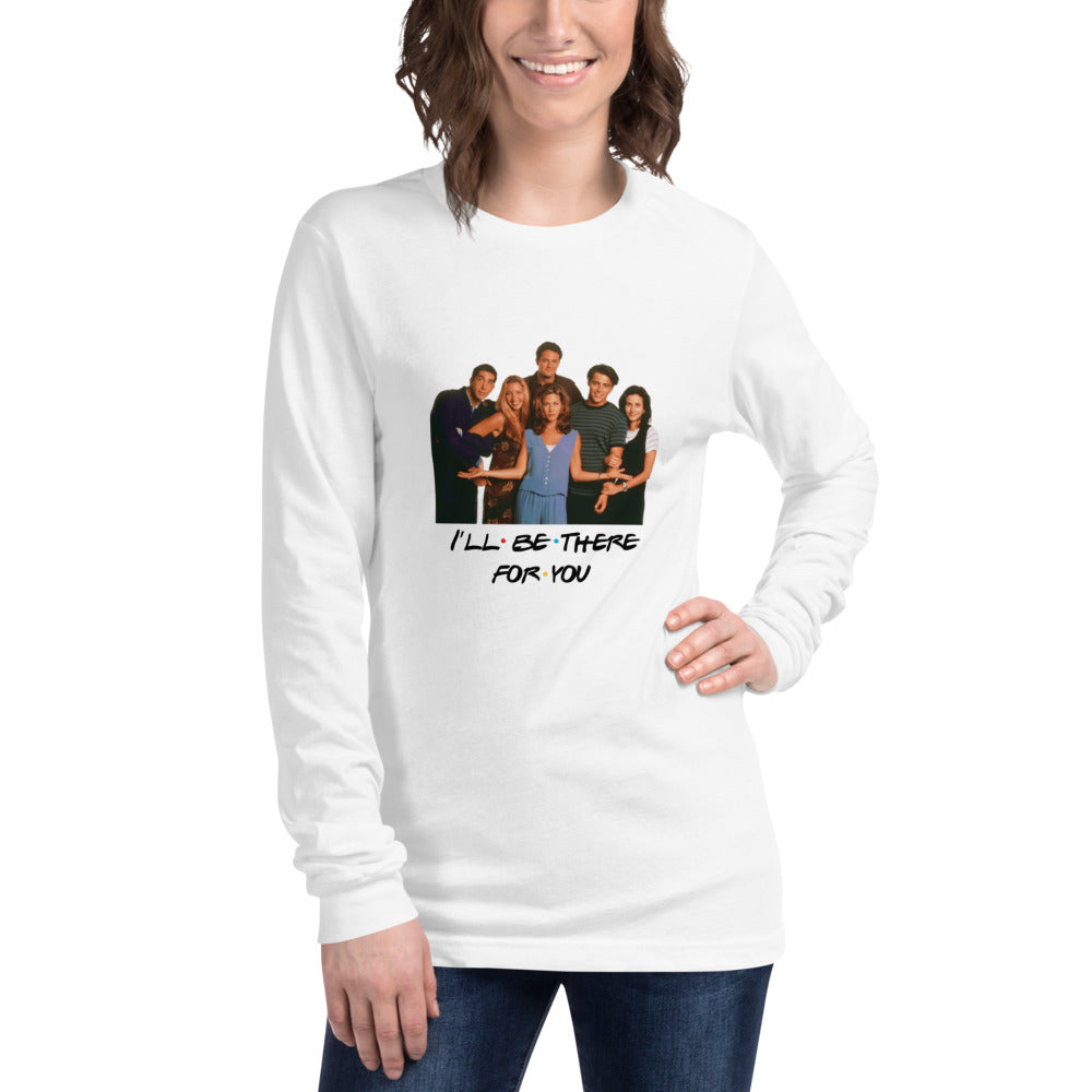 I'll Be There For You & Cast Unisex Long Sleeve Tee