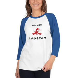 He's Her Lobster 3/4 sleeve raglan shirt