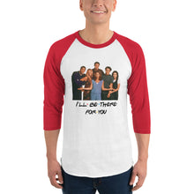 Load image into Gallery viewer, I'll Be There For You Cast 3/4 sleeve raglan shirt