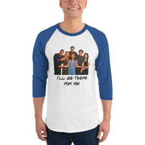 I'll Be There For You Cast 3/4 sleeve raglan shirt