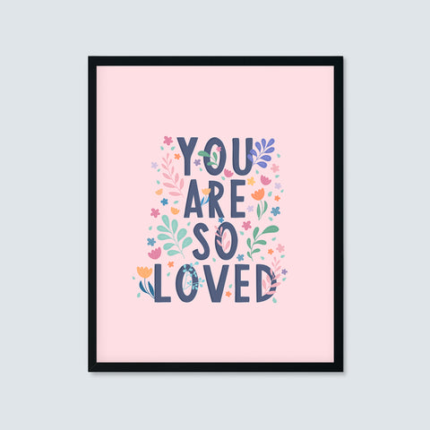 You Are So Loved Floral Typography Print