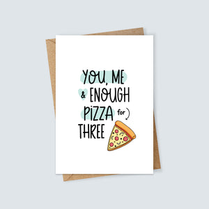 You, Me and Enough Pizza for Three Card