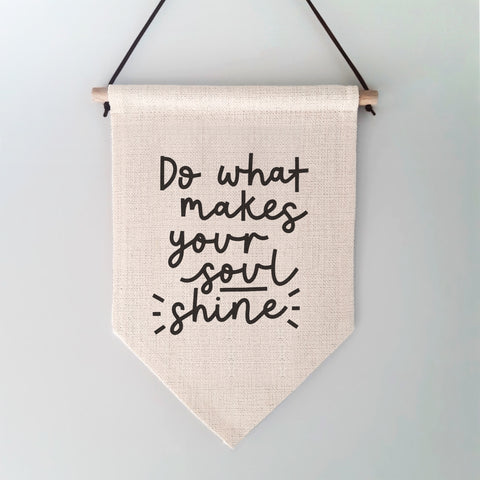 Do What Makes Your Soul Shine Wall Hanging