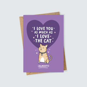 I Love You as Much as I Love the Cat (Almost!) Card