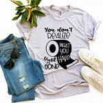 You Don't Realize T-shirt