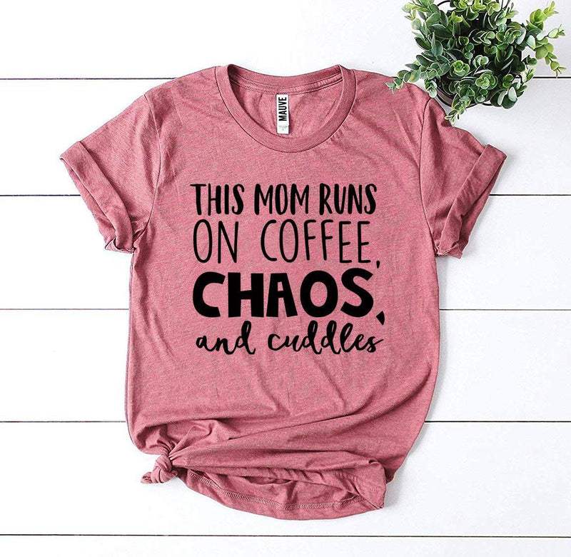 This Mom Runs On Coffee, Chaos, & Cuddles Tee