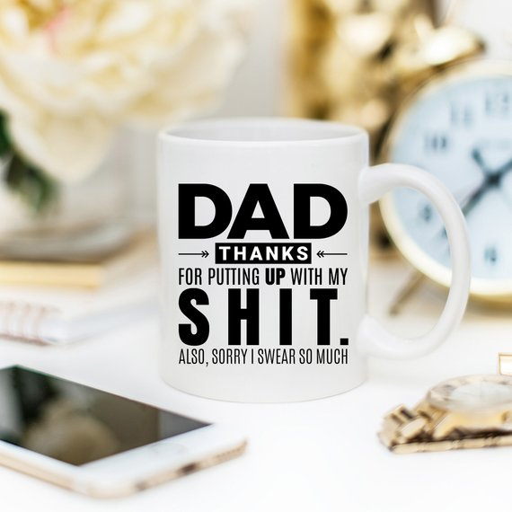 Dad Thanks For Putting Up With My Shit Mug