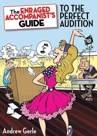 Enraged Accompanist's Guide to the Perfect Audition, The