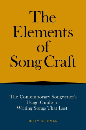 The Elements of Song Craft The Contemporary Songwriter's Usage Guide to Writing Songs That Last