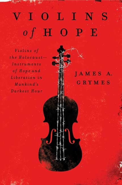 Violins of Hope Violins of the Holocaust--Instruments of Hope and Liberation in Mankind's Darkest Hour