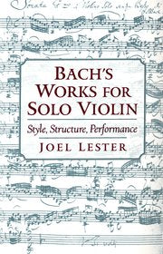 Bach's Works for Solo Violin - Style, Structure, Performance