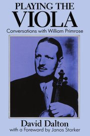 Playing the Viola - Conversations with William Primrose