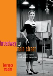 Broadway to Main Street - How Show Tunes Enchanted America