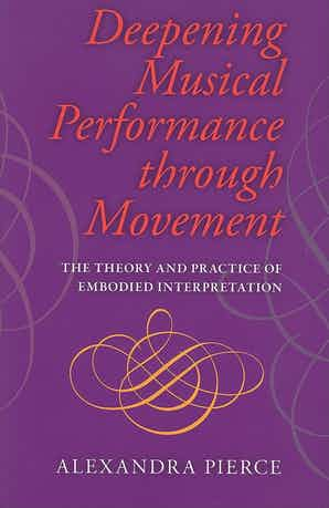 Deepening Musical Performance through Movement The Theory and Practice of Embodied Interpretation