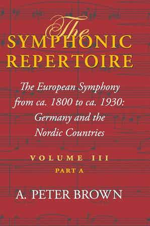 The Symphonic Repertoire, Volume III Part A The European Symphony from ca. 1800 to ca. 1930: Germany and the Nordic Countries