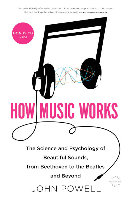How Music Works The Science and Psychology of Beautiful Sounds, from Beethoven to the Beatles and Beyond