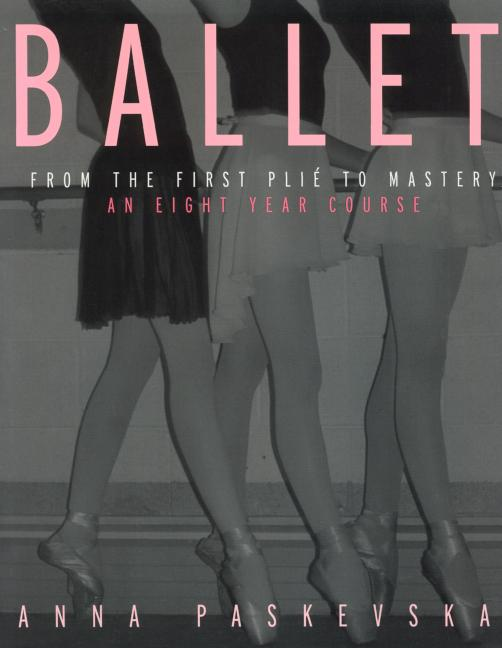 Ballet: From the First Plie to Mastery, An Eight-Year Course