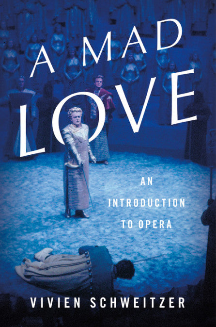 A Mad Love An Introduction to Opera