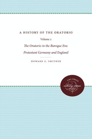 A History of the Oratorio Vol. 2: the Oratorio in the Baroque Era: Protestant Germany and England