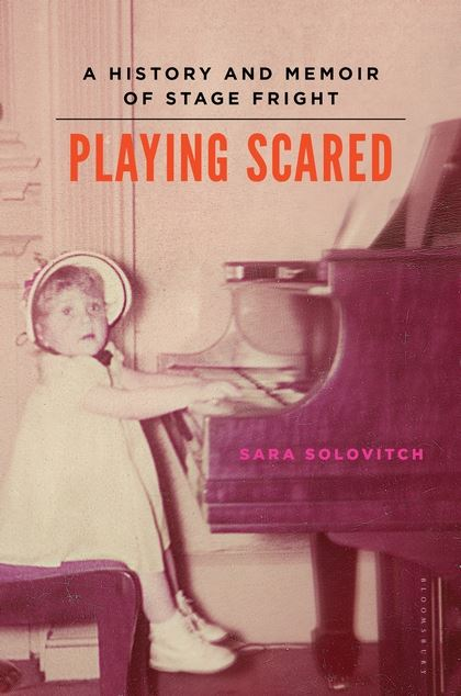 Playing Scared A History and Memoir of Stage Fright