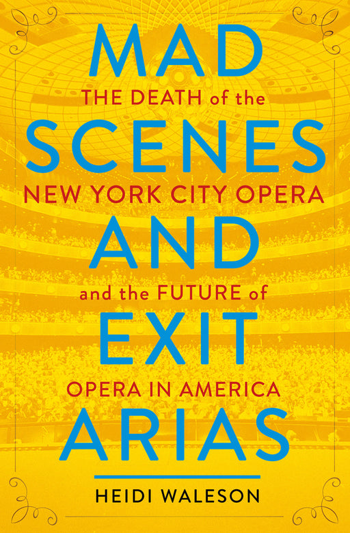 Mad Scenes & Exit Arias: The Death of the New York City Opera and the Future of Opera in America