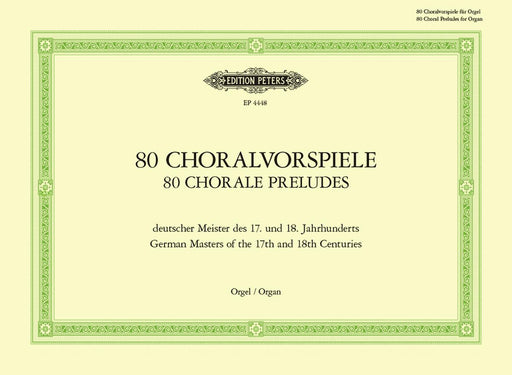 80 Chorale Preludes by German Masters of the 17th and 18th Centuries