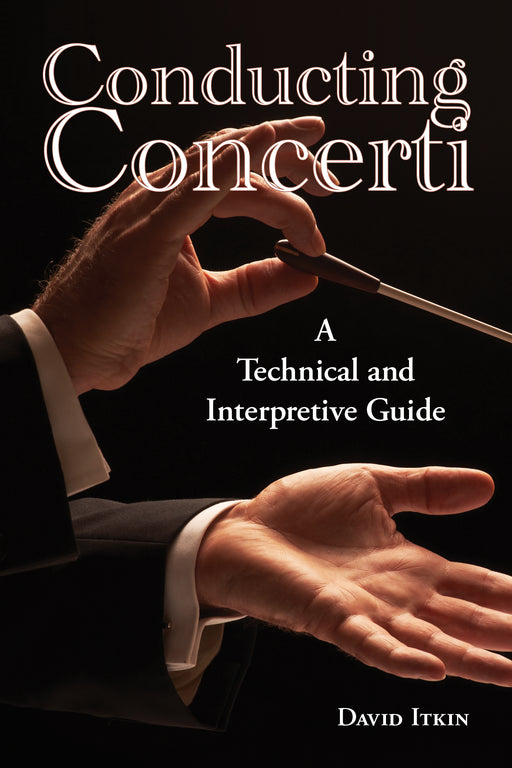 Conducting Concerti: A Technical and Interpretive Guide