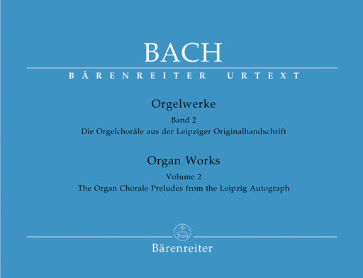 Bach Organ Works, Volume 2 -The Organ Chorale Preludes from the Leipzig Autograph-