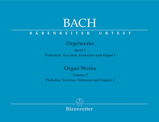 Bach Organ Works, Volume 5 -Preludes, Toccatas, fantasies and Fugues I-