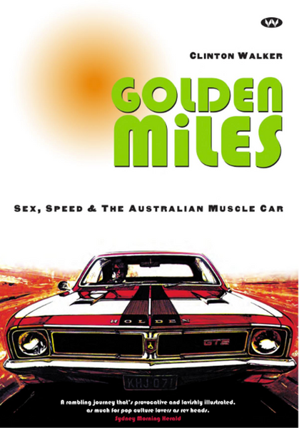 Book; Golden Miles. Sex, Speed, & the Australian Muscle Car. Clinton Walker