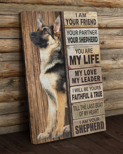 Dog Canvas - I Am Your Friend Your Partner Your Shepherd You Are My Life My Love My Leader I Will Be Yours Faithful and True Till The Last Beat of My Heart Canvas