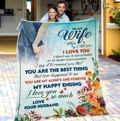 Wife Blanket - To My Wife You Are The Best Thing That Ever Happened To Me My Happy Ending I Love You So Much Fleece Blanket