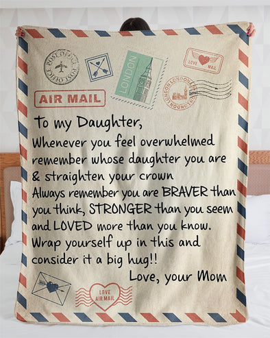 Daughter Blanket - From Mom To My Daughter Be Brave Have Courage Love Life I Am Always With You You'll Always Be My Baby Girl Fleece Blanket - LOP Store