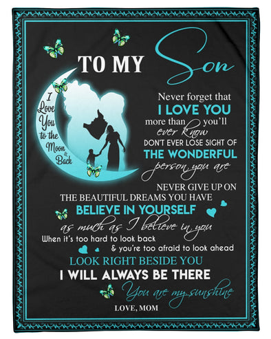 Son Blanket - To My Son Never Forget That I Love You More Than You'll Ever Know Never Give Up On The Beautiful Dreams You Have Fleece Blanket