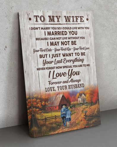 Wife Canvas - To My Wife I Cannot Live Without You I May Not Be Your First Date Your First Kiss Your First Love Want To Be Your Last Everything Canvas