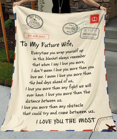 Wife Blanket -  To My Future Wife Everytime You Wrap Yourself Up In This Blanket Always Remember That I Love You More Than You Love Me Fleece Blanket