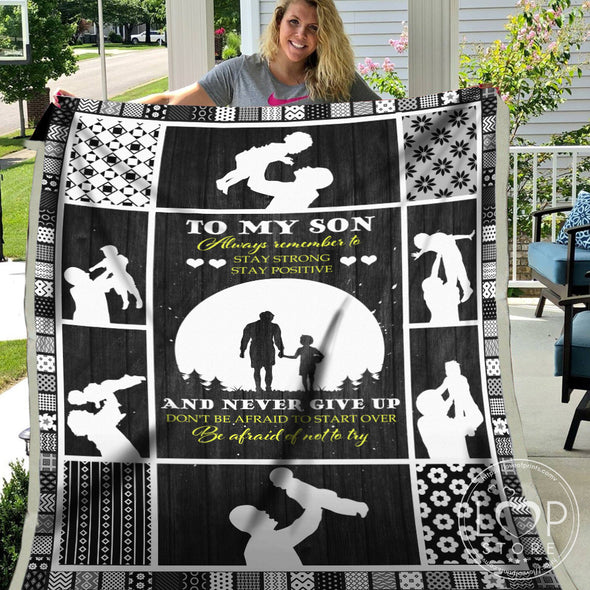 Son Blanket - To My Son Always Remember To Stay Strong Stay Positive Never Give Up Fleece Blanket - LOP Store