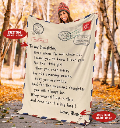 Daughter Blanket - To My Daughter Even When I'm Not Close By I Want You To Know I Love You Wrap Yourself Up In This and Consider It A Big Hug Fleece Blanket - LOP Store