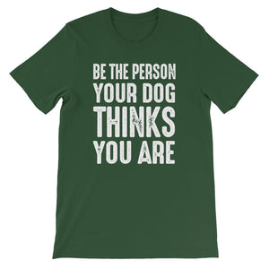 Be The Person Your Dog Thinks You Are T-Shirt - Crazy About Tshirts